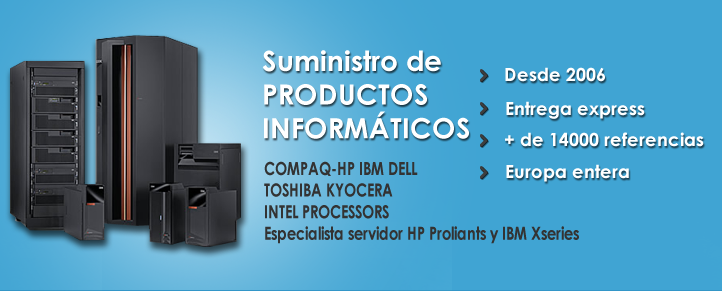 Suministro de productos informaticos. COMPAQ HP IBM DELL TOSHIBA KYOCERA INTEL Processors. Especialista servidor HP Proliants yIMB Xseries